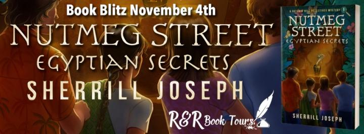 #BOOKBLITZ | Nutmeg Street: Egyptian Secrets – Sherrill Joseph @MysteryAuthor7 @rrbooktours1 @Shanannigans81 #amreading #bookblogger #bookworm #RRBookTours #Mystery #MGMiddleGrade