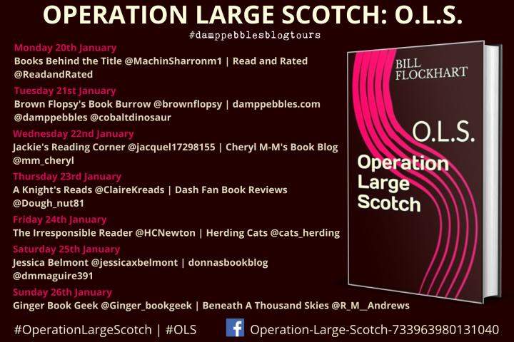 #BLOGTOUR | Operation Large Scotch: O.L.S. by Bill Flockhart @damppebbles @DamppebblesBTs #OLS #OperationLargeScotch #amreading #bookblogger #bookreview#bookworm