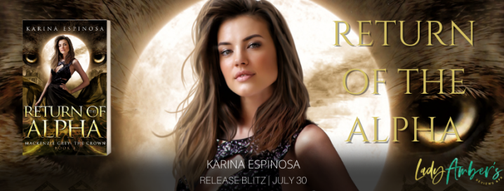 #RELEASEBLITZ | Return of the Alpha – Karina Espinosa @TweetsbyKarina @agarcia6510 #amreading #bookblogger#bookrelease