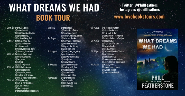 #BLOGTOUR   What Dreams We Had – Phill Featherstone @PhillFeathers @lovebooksgroup @lovebookstours #amreading #bookblogger#bookreview