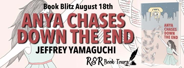 #BOOKBLITZ   Anya Chases Down the End – Jeffrey Yamaguchi @jeffyamaguchi @RRBookTours1 #RRBookTours #YABooks #amreading#bookblogger