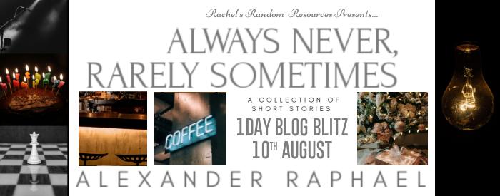 #BLOGBLITZ   Always Never, Rarely Somtimes– Alexander Raphael @elraphael @rararesources @gilbster1000 #amreading #bookblogger#bookreview
