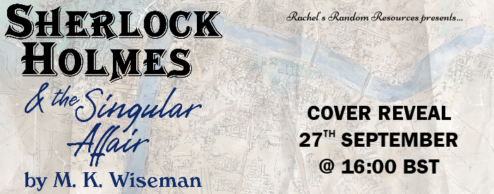 #COVERREVEAL   Sherlock Holmes & the Singular Affair by M.K Wiseman @FaublesFables @rararesources @gilbster1000 #amreading #bookcover#bookblogger