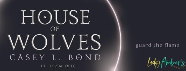 #TITLEREVEAL | House of Wolves – Casey L. Bond @authorcaseybond @agarcia6510 #amreading #YA#epicfantasy