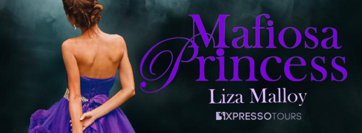 #COVERREVEAL   Mafiosa Princess – Liza Malloy @authorlizam @XpressoTours #amreading#darkromance