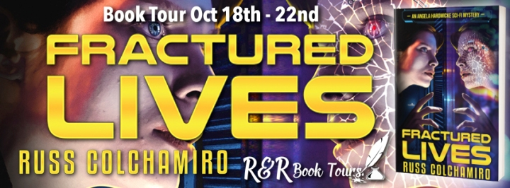 #BOOKTOUR   Fractured Lives – Russ Colchamiro @AuthorDudeRuss @RRBookTours1 #RRBookTours #amreading#bookreview