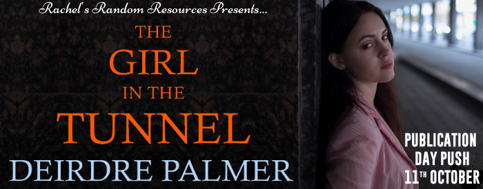 #PUBLICATIONDAY PUSH | The Girl in the Tunnel – Deirdre Palmer @DLPalmer_Writer @rararesources @gilbster1000 #amreading #bookblogger#bookreview